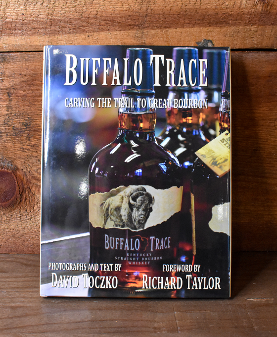 Buffalo Trace - Carving the Trail to Great Bourbon Photo Book