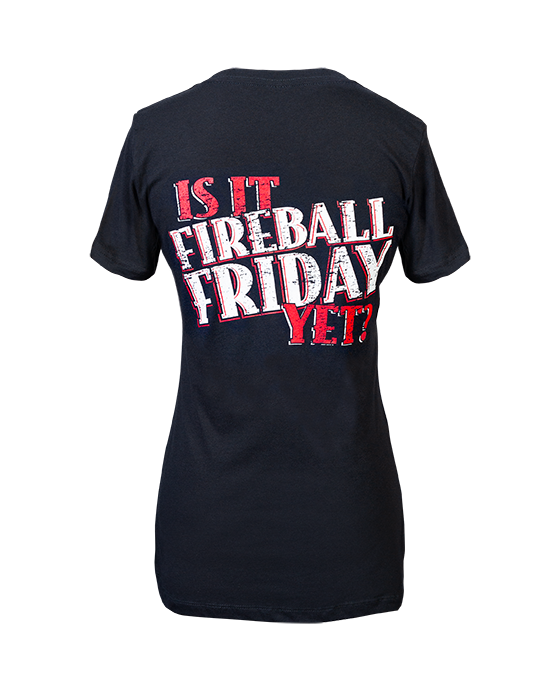 "Women's ""Is it Fireball Friday Yet?"" Shirt"